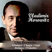 Live Horowitz: Schubert - Chopin - Liszt - Debussy - Prokofiev by Vladimir Horowitz