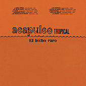 El Bicho Raro by Acapulco Tropical