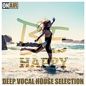 Be Happy! (Deep Vocal House Selection) von Various Artists