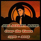 Over the Years 1970-2015 by Joe Acosta