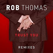 Trust You (Remixes) de Rob Thomas