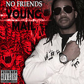 No Friends by Young Mail