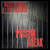 Prison Break: Music Inspired by the TV Series by Various Artists