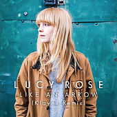 Like an Arrow (Klaves Remix) by Lucy Rose