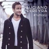Tu Mano de Luciano Pereyra