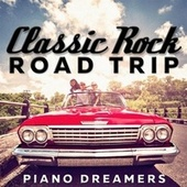Classic Rock Road Trip by Piano Dreamers