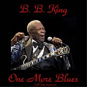 One More Blues (All Tracks Remastered) by B.B. King