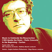 Robert Saxton: Music to Celebrate the Resurrection, I Will Awake the Dawn, Violin Concerto, In the Beginning & Caritas by Various Artists