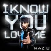 I Know You Love Me by Raz B