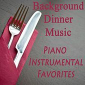 Background Dinner Music: Piano Instrumental Favorites by Relaxing Piano Music
