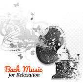 Bach Music for Relaxation – Classical Music to Help You Relax and Stress Relief von Various Artists