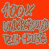 100 X Underground Tech House von Various Artists