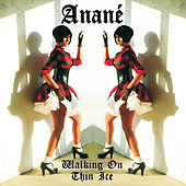 Walking On Thin Ice by Anane