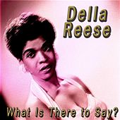 What Is There to Say? von Della Reese