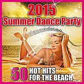 2015 Summer Dance Party (50 Hot Hits for the Beach) di Various Artists