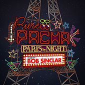 Pure Pacha - Paris by Night (Mixed by Bob Sinclar) by Pure Pacha - Paris by Night (Mixed by Bob Sinclar)