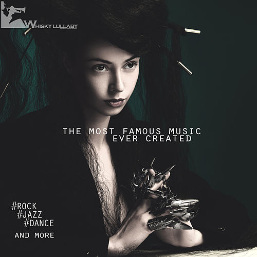 The Most Famous Music Ever Created (Rock, Jazz, Dance and More) by Various Artists
