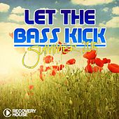 Let the Bass Kick - Summer 2015 by Various Artists