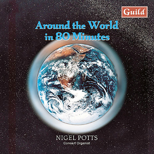 Around the World in 80 Minutes - Organmusic by Nigel Potts