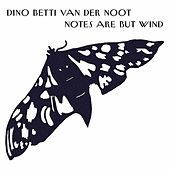 Dino Betti Van Der Noot: Notes Are but Wind by The Orchestra