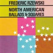 North American Ballads & Squares by Frederic Rzewski