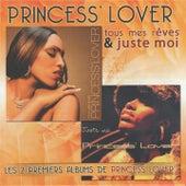 Tous mes rêves / Juste moi (Les deux premiers albums) de Princess Lover