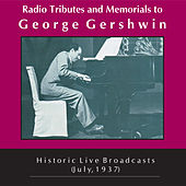 Radio Tributes & Memorials to George Gershwin: Historical Live Broadcasts, July 1937 by Various Artists