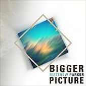 Bigger Picture - EP (Re-Release) by Matthew Parker