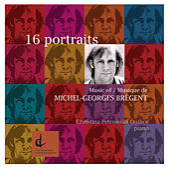 Bregent, M.-G.: 16 Portraits by Christina Petrowska Quilico