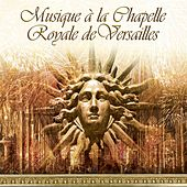 Musique de la Chapelle Royale de Versaille de Various Artists