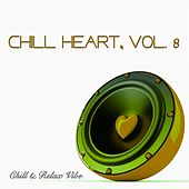 Chill Heart, Vol. 8 - Chill & Relax Vibe von Various Artists