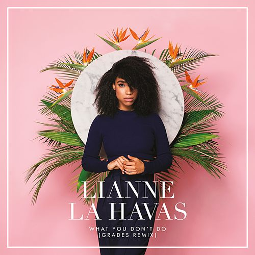 What You Don't Do (GRADES Remix) von Lianne La Havas