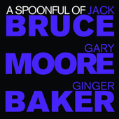 A Spoonful of Bruce, Baker & Moore by Jack Bruce