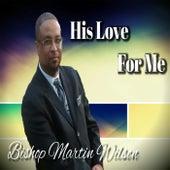 His Love for Me de Bishop Martin Wilson