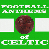 Football Anthems of Celtic by Various Artists