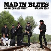 Railway Soap von Mad In Blues and The Chicago Family