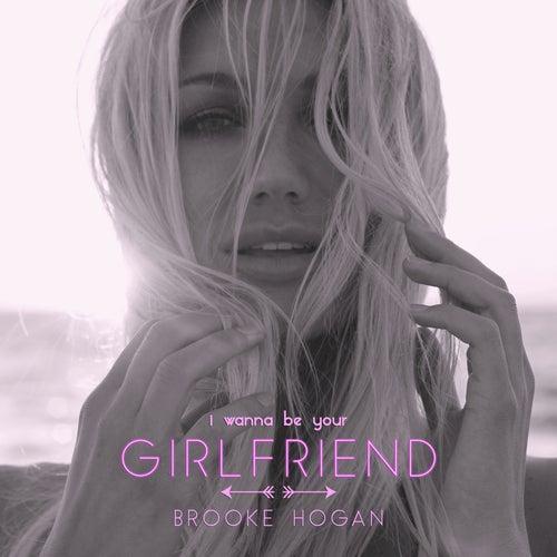 I Wanna Be Your Girlfriend by Brooke Hogan
