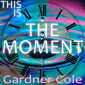 This Is the Moment de Gardner Cole