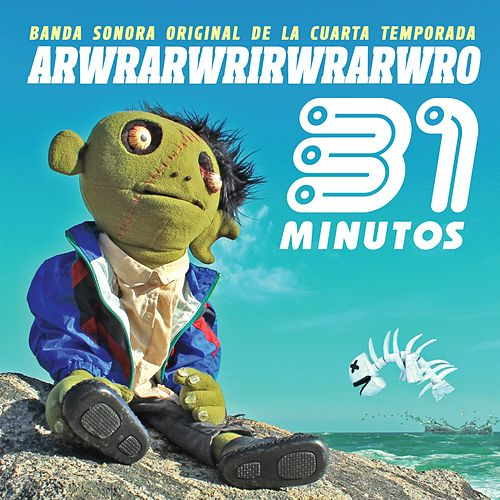 Arwrarwrirwrarwro (Banda Sonora Original de la Cuarta Temporada) de 31 Minutos