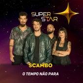 O Tempo Não Para (Superstar) - Single by Scambo