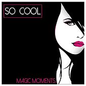 So Cool - Magic Moments by Various Artists