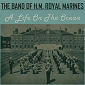 A Life on the Ocean Wave von Band of HM Royal Marines