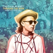 Captain Planet Presents: Through the Wire (Remixes 2012-2015) by Various Artists