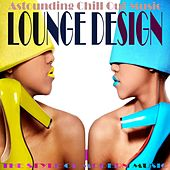 Lounge Design, The Style Of Modern Music Vol. 1 (Astounding Chill out Music) by Various Artists