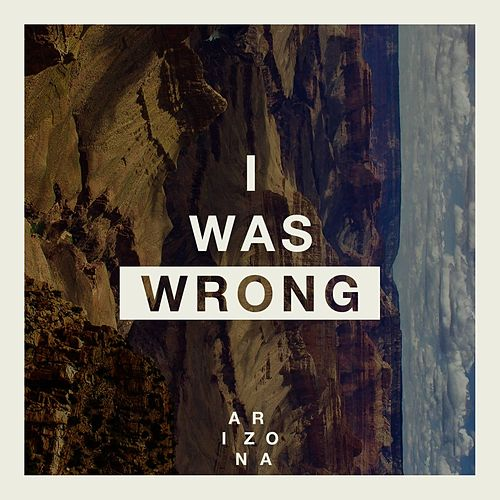 I Was Wrong by A R I Z O N A