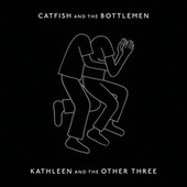 Kathleen And The Other Three by Catfish and the Bottlemen