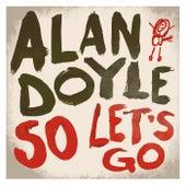 So Let's Go by Alan Doyle
