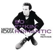 So F**kin' Romantic (The Remixes) by Matthew Koma