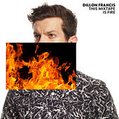 This Mixtape is Fire. de Dillon Francis