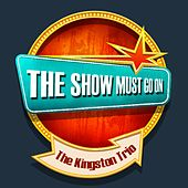THE SHOW MUST GO ON with The Kingston Trio de The Kingston Trio